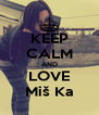 KEEP CALM AND LOVE Miš Ka - Personalised Poster A4 size