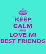 KEEP CALM AND LOVE MI BEST FRIENDS - Personalised Poster A4 size