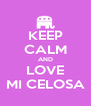 KEEP CALM AND LOVE MI CELOSA - Personalised Poster A4 size