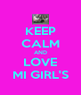 KEEP CALM AND LOVE MI GIRL'S - Personalised Poster A4 size