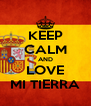 KEEP CALM AND LOVE MI TIERRA - Personalised Poster A4 size