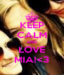 KEEP CALM AND LOVE MIA!<3 - Personalised Poster A4 size