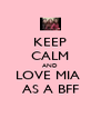 KEEP CALM AND LOVE MIA  AS A BFF - Personalised Poster A4 size
