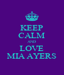 KEEP CALM AND LOVE MIA AYERS - Personalised Poster A4 size