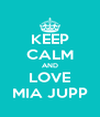 KEEP CALM AND LOVE MIA JUPP - Personalised Poster A4 size