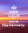 KEEP CALM AND Love Mia Kennedy  - Personalised Poster A4 size
