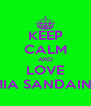 KEEP CALM AND LOVE MIA SANDAINE - Personalised Poster A4 size