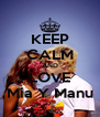 KEEP CALM AND LOVE Mia Y Manu - Personalised Poster A4 size