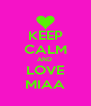 KEEP CALM AND  LOVE MIAA - Personalised Poster A4 size