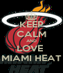 KEEP CALM AND LOVE  MIAMI HEAT - Personalised Poster A4 size
