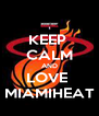 KEEP  CALM AND LOVE  MIAMIHEAT - Personalised Poster A4 size