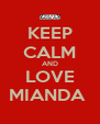 KEEP CALM AND LOVE MIANDA  - Personalised Poster A4 size