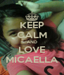 KEEP CALM AND LOVE MICAELLA - Personalised Poster A4 size