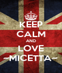 KEEP CALM AND LOVE ~MICETTA~ - Personalised Poster A4 size