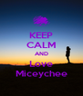 KEEP CALM AND Love Miceychee - Personalised Poster A4 size