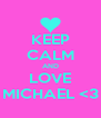 KEEP CALM AND LOVE MICHAEL <3 - Personalised Poster A4 size