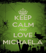 KEEP CALM AND LOVE MICHAEL.A - Personalised Poster A4 size