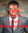 KEEP CALM AND LOVE Michael Buble - Personalised Poster A4 size