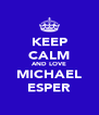 KEEP CALM AND LOVE MICHAEL ESPER - Personalised Poster A4 size