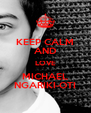 KEEP CALM AND LOVE MICHAEL NGARIKI-OTI - Personalised Poster A4 size