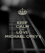 KEEP CALM AND  LOVE   MICHAEL OPEYS - Personalised Poster A4 size