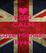 KEEP CALM AND Love Michael  Ryan - Personalised Poster A4 size