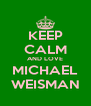 KEEP CALM AND LOVE MICHAEL WEISMAN - Personalised Poster A4 size