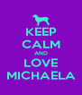 KEEP CALM AND LOVE MICHAELA - Personalised Poster A4 size