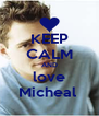 KEEP CALM AND love Micheal  - Personalised Poster A4 size