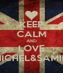 KEEP CALM AND LOVE MICHEL&SAMIIE - Personalised Poster A4 size
