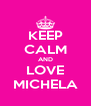 KEEP CALM AND LOVE MICHELA - Personalised Poster A4 size