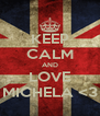 KEEP CALM AND LOVE MICHELA <3 - Personalised Poster A4 size