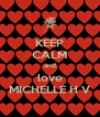 KEEP CALM and love MICHELLE H V - Personalised Poster A4 size