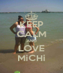 KEEP CALM AND LOVE MiCHi - Personalised Poster A4 size