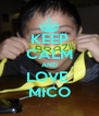 KEEP CALM AND LOVE  MICO - Personalised Poster A4 size