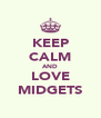KEEP CALM AND LOVE MIDGETS - Personalised Poster A4 size