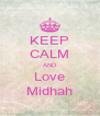 KEEP CALM AND Love Midhah - Personalised Poster A4 size