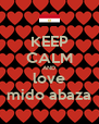 KEEP CALM AND love mido abaza - Personalised Poster A4 size