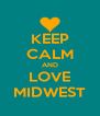 KEEP CALM AND LOVE MIDWEST - Personalised Poster A4 size