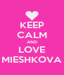 KEEP CALM AND LOVE MIESHKOVA - Personalised Poster A4 size