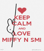 KEEP CALM AND LOVE MIFFY N SMI - Personalised Poster A4 size