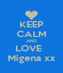 KEEP CALM AND LOVE   Migena xx - Personalised Poster A4 size