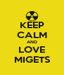 KEEP CALM AND LOVE MIGETS - Personalised Poster A4 size
