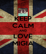 KEEP CALM AND LOVE MIGIA - Personalised Poster A4 size