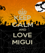KEEP CALM AND LOVE MIGUI - Personalised Poster A4 size