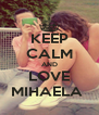 KEEP CALM AND LOVE MIHAELA  - Personalised Poster A4 size