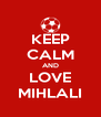 KEEP CALM AND LOVE MIHLALI - Personalised Poster A4 size