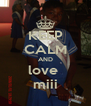 KEEP CALM AND love  miii - Personalised Poster A4 size