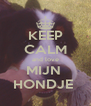 KEEP CALM and love MIJN  HONDJE  - Personalised Poster A4 size