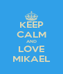 KEEP CALM AND LOVE MIKAEL - Personalised Poster A4 size